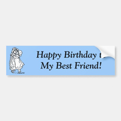 Happy Birthday to my best friend! Bumper Sticker