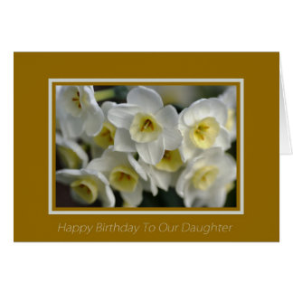 Happy Birthday To Our Daughter - White Daffodils Greeting Card
