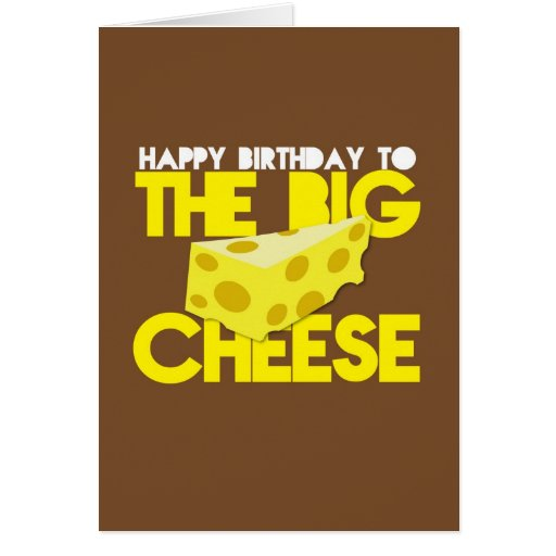 Happy Birthday to the BIG CHEESE Card