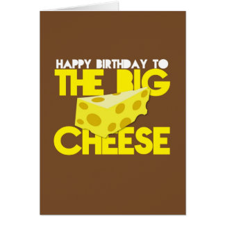 Happy Birthday to the BIG CHEESE Greeting Card