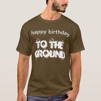 """Happy Birthday to the Ground"" t-shirt"