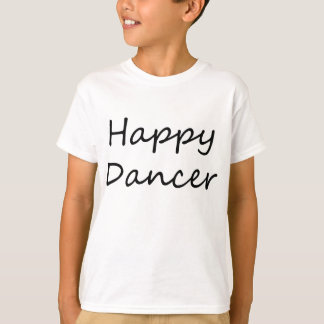 Happy Dancer (black script text) T-Shirt