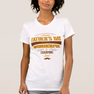 Happy Father's Day To My Wonderful Charming Dad Tshirts