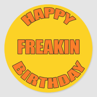 Happy Freakin Birthday Classic Round Sticker