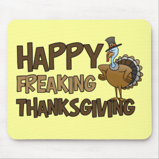 Happy Freaking Thanksgiving Mouse Pad