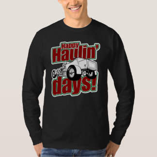 Happy Haulin'Days 1-Sided T-Shirt
