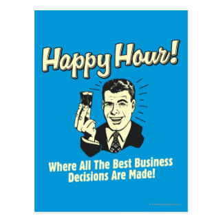 Happy Hour: Best Business Decisions Are Made Happ Postcard