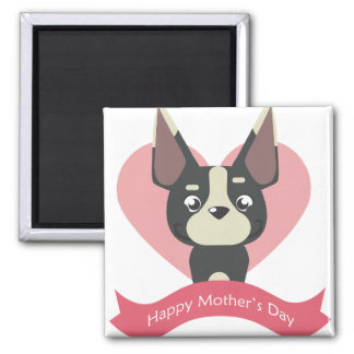 Happy Mother's Day from Boston Terrier Magnet