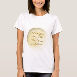 Happy Mothers Day Love You Mom To the MOON & Back  T-Shirt