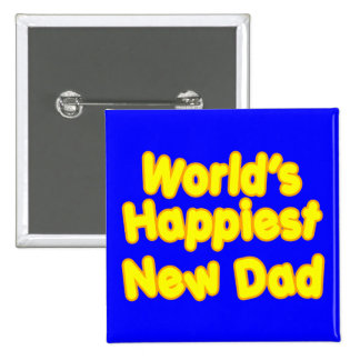 Happy New Fathers & Dads : Worlds Happiest New Dad 15 Cm Square Badge