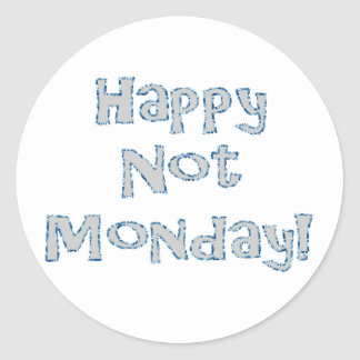 Happy Not Monday! Classic Round Sticker