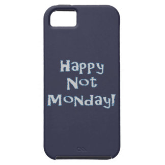 Happy Not Monday! iPhone 5 Cases