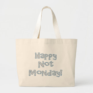 Happy Not Monday! Large Tote Bag