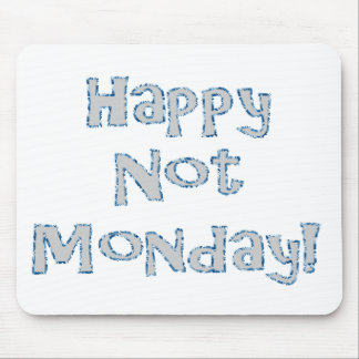 Happy Not Monday! Mouse Pad