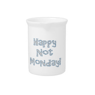 Happy Not Monday! Pitcher