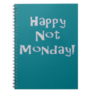 Happy Not Monday! Spiral Notebook