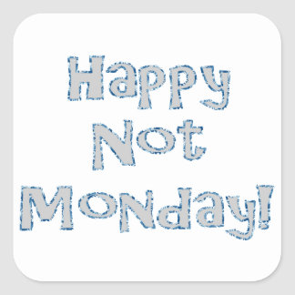 Happy Not Monday! Square Sticker