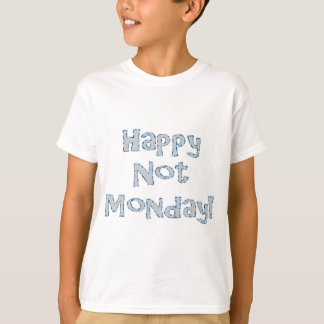 Happy Not Monday! T-Shirt