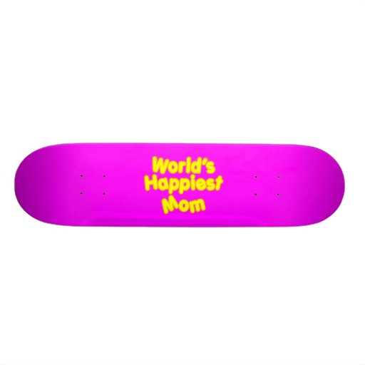 Happy Positive Mothers & Moms  Worlds Happiest Mom Skate Decks