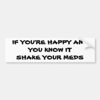 Happy? Shake Your Meds Bumper Sticker