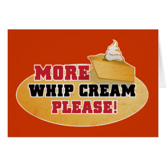 Happy Thanksgiving Day - More Whip Cream Please! Greeting Card