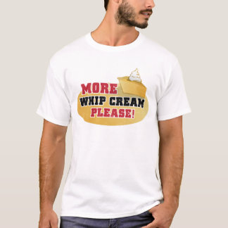 Happy Thanksgiving Day - More Whip Cream Please! T-Shirt