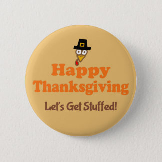 Happy Thanksgiving Let's Get Stuffed 6 Cm Round Badge