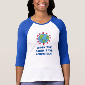 """Happy """"The Earth Is The Lord's"""" Day 3/4 Sleeve Tee"""
