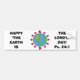 """Happy """"The Earth Is The Lord's"""" Day Bumper Sticker"""