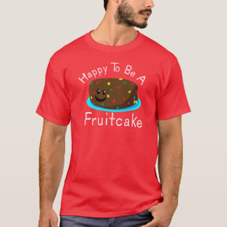 Happy to be a Fruitcake T-Shirt
