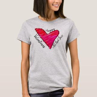 Happy Valentines + All that Jazz T-Shirt