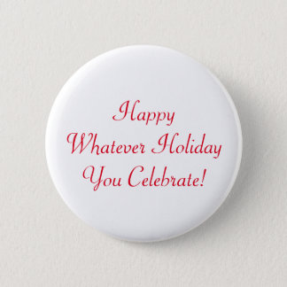 Happy Whatever Holiday You Celebrate! 6 Cm Round Badge