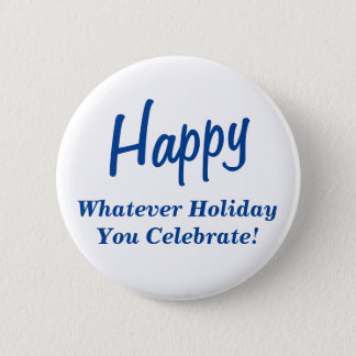Happy Whatever Holiday You Celebrate! Blue Text 6 Cm Round Badge