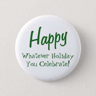 Happy Whatever Holiday You Celebrate! Green Text 6 Cm Round Badge