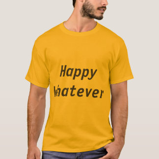 Happy Whatever Men's Basic T-Shirt