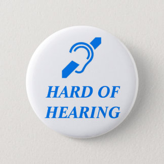 HARD OF HEARING 6 CM ROUND BADGE