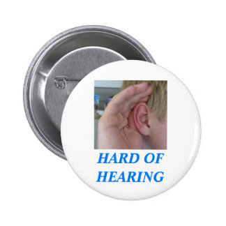 HARD OF HEARING - With picture of hand to ear 6 Cm Round Badge
