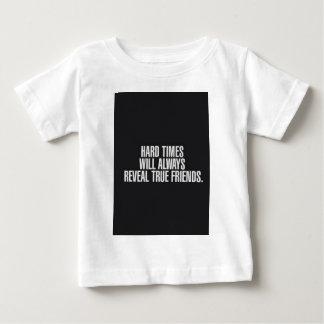 Hard times will always reveal true friends. baby T-Shirt