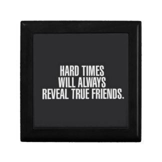 Hard times will always reveal true friends. gift box