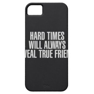 Hard times will always reveal true friends. iPhone 5 case
