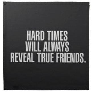Hard times will always reveal true friends. printed napkin