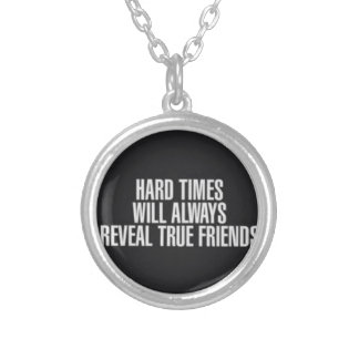 Hard times will always reveal true friends. silver plated necklace