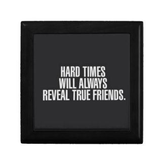 Hard times will always reveal true friends. small square gift box