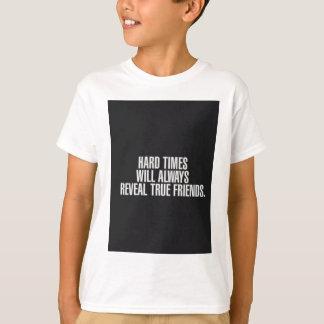 Hard times will always reveal true friends. T-Shirt