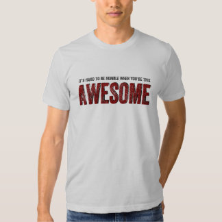 Hard to be Humble when you're AWESOME Tee Shirt
