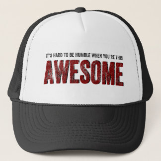 Hard to be Humble when you're AWESOME Trucker Hat