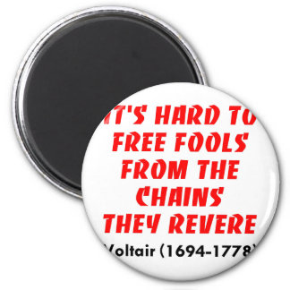 Hard To Free Fools From The Chains They Revere Magnet