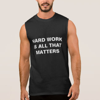Hard Work is All That Matters Sleeveless Tees
