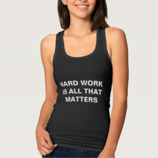 Hard Work is All That Matters Tshirts