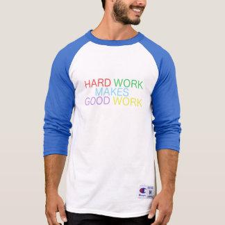Hard Work Makes Good Work T-Shirt